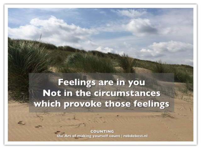Gevoel zit in jou, niet in de omstandigheden die dat gevoel oproepen